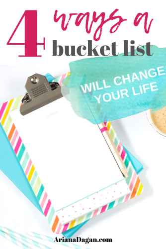 4 Ways a Bucket List Will Change Your Life by Ariana Dagan